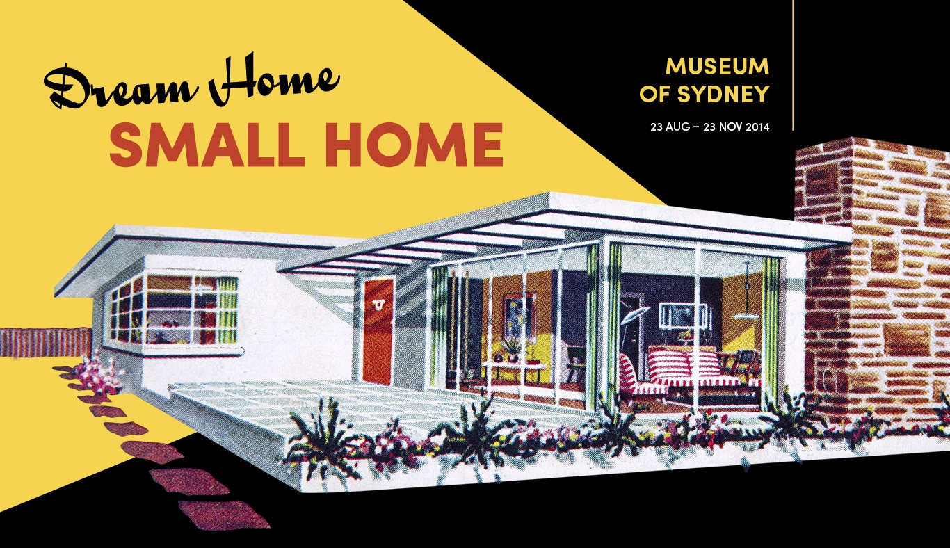 Dream Home - Small Home. On now at Museum of Sydney