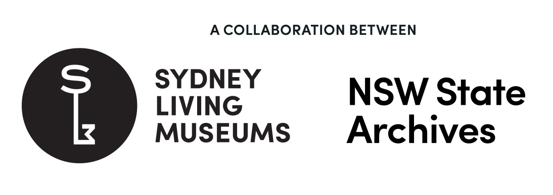 A collaboration between Sydney Living Museums and State Archives.