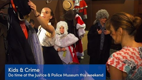 Kids & Crime - Do time at the Justice & Police Museum this weekend!