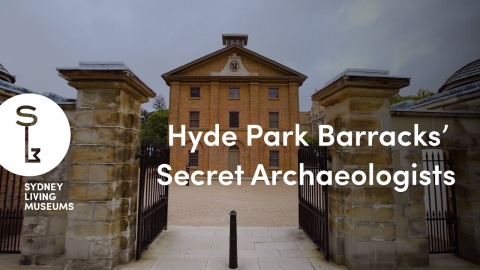 Who were the secret archaeologists of the Hyde Park Barracks?